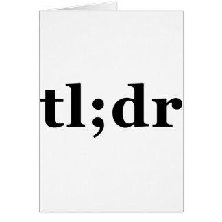 """TL; El dr significa """"demasiado de largo; No leyó """" Tarjeta De Felicitación"""