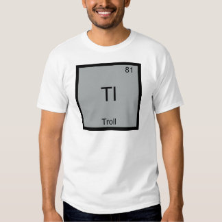 Tl - Troll Funny Element Meme Periodic Chemistry T Shirt