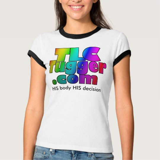 Tlc Tugger Logo His Body His Decision T Shirt Zazzle Com