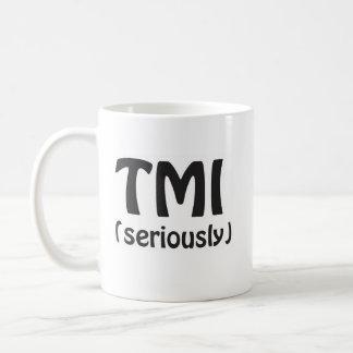 TMI- Way too much information. Coffee Mug