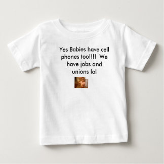 tmobile 027, Yes Babies have cell phones too!!!... Baby T-Shirt
