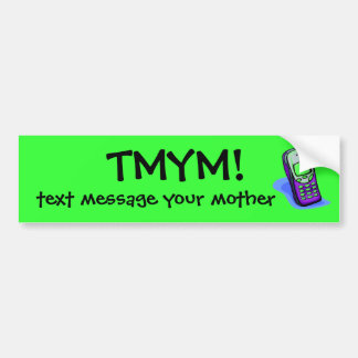 TMYM!, text message your mother Bumper Sticker