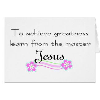 To achieve greatness learn from Jesus Card
