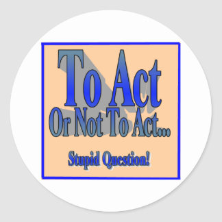 To Act or Not Classic Round Sticker