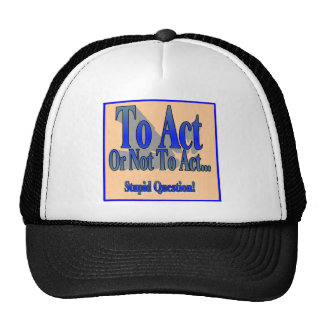 To Act or Not Hat