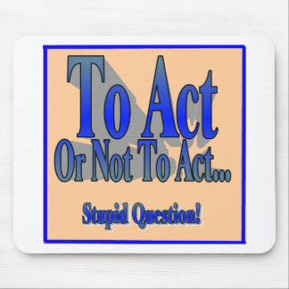 To Act or Not Mouse Pad