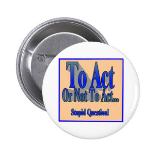 To Act or Not Pinback Buttons