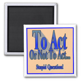 To Act or Not To Act 2 Inch Square Magnet