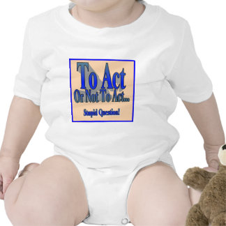 To Act or Not Tshirts