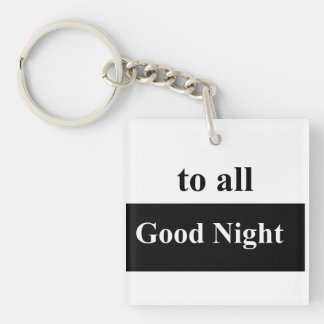 To all good night Square (double-sided) Keychain Double-Sided Square Acrylic Keychain