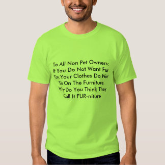 To All Non Pet Owners:If You Do Not Want Fur On... Tee Shirt