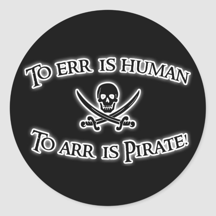 To Arr is Pirate! Classic Round Sticker