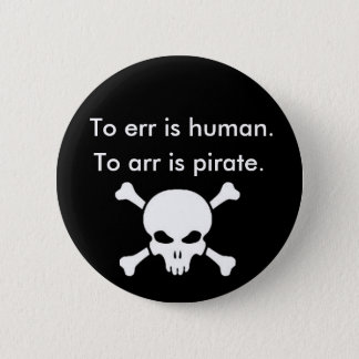 To arr is pirate pinback button