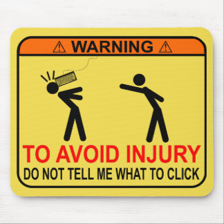 TO AVOID INJURY, DO NOT TELL ME WHAT TO CLICK MOUSE PAD