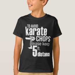 To Avoid Karate Chops Please Keep 5 ft. Distance T-Shirt