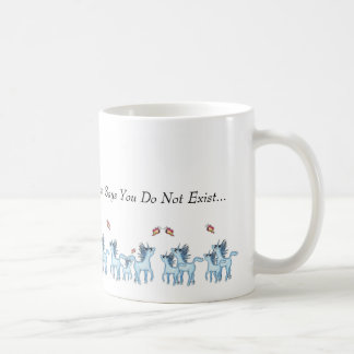 To be a Unicorn in a World That Says You Do Not Ex Coffee Mug