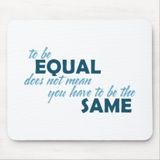 To be Equal does not mean you have to be the Same Mousepad