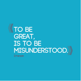 To be great is to be misunderstood Emerson quote Cutout