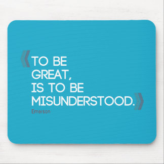 To be great is to be misunderstood Emerson quote Mouse Pad