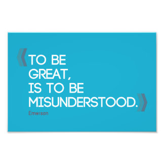 To be great is to be misunderstood Emerson quote Photo Print