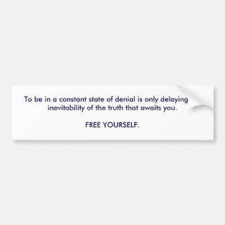 To be in a constant state of denial is only del... bumper sticker
