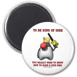 To Be King Of Code Really Need To Know Slice Dice 2 Inch Round Magnet