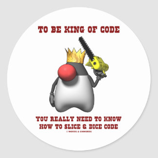 To Be King Of Code Really Need To Know Slice Dice Round Stickers