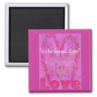 """To Be Loved...LOVE"" MAGNET"