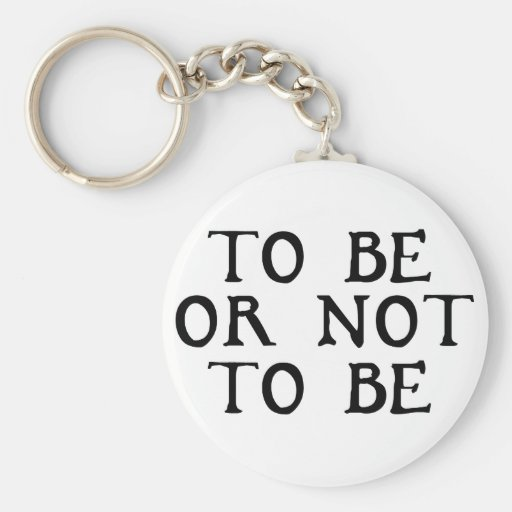 To Be Or Not To Be Basic Round Button Keychain