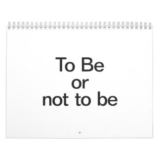 to be or not to be calendars