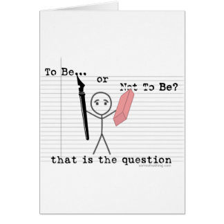 To Be or Not To Be Greeting Cards