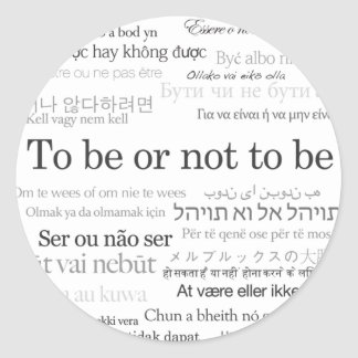To Be Or Not To Be in Many Languages Classic Round Sticker