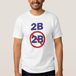 To be or not to be shirt