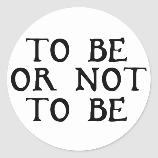 To Be Or Not To Be Stickers