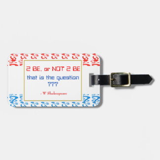 To be or NOT TO BE that is the question Luggage Tag
