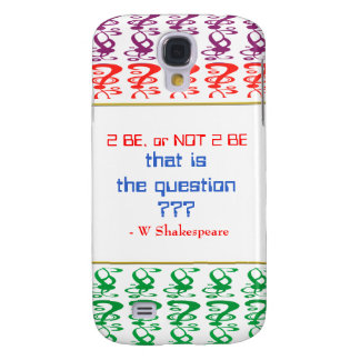 To be, or NOT TO BE, that is the question Samsung Galaxy S4 Cover