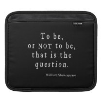To Be or Not to Be That Question Shakespeare Quote iPad Sleeve