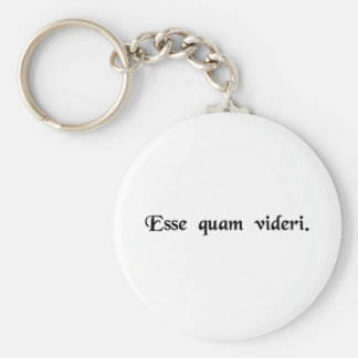 To be, rather than to seem. basic round button keychain