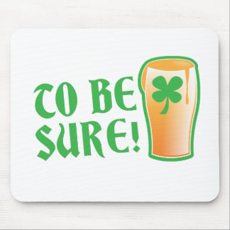To be sure! Irish beer pint Mouse Pad