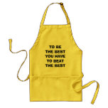 TO BE THE BEST YOU HAVE TO BEAT THE BEST APRON