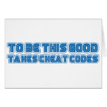 To Be This Good Takes Cheat Codes - Gamer Geek Greeting Card