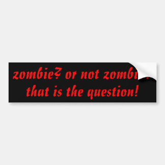 To Be Zombie Shakespeare? Bumper Sticker