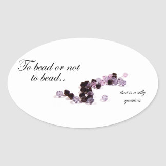 To bead or not to bead Oval sickers Oval Sticker