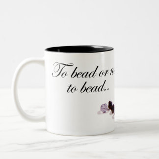 To bead or not to bead Two-Tone coffee mug
