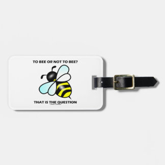 To Bee Or Not To Bee That Is The Question Bee Luggage Tag
