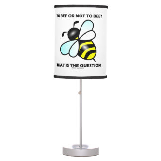 To Bee Or Not To Bee? That Is The Question (Bee) Table Lamp