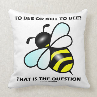 To Bee Or Not To Bee? That Is The Question (Bee) Throw Pillow