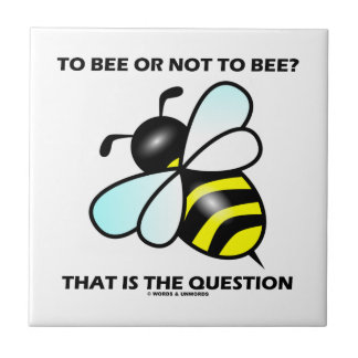 To Bee Or Not To Bee? That Is The Question (Bee) Tile