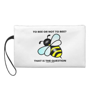 To Bee Or Not To Bee? That Is The Question Wristlet Purse