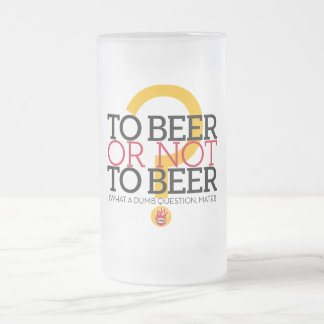 To beer or not to beer?, by el Señor Smith 16 Oz Frosted Glass Beer Mug